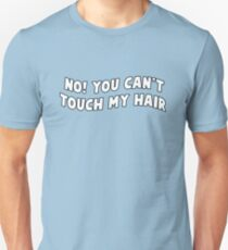 no you can't touch my hair T-Shirt