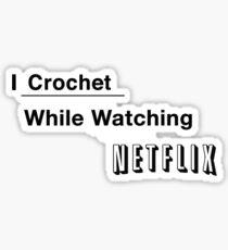 I Crochet While Watching Netflix Sticker