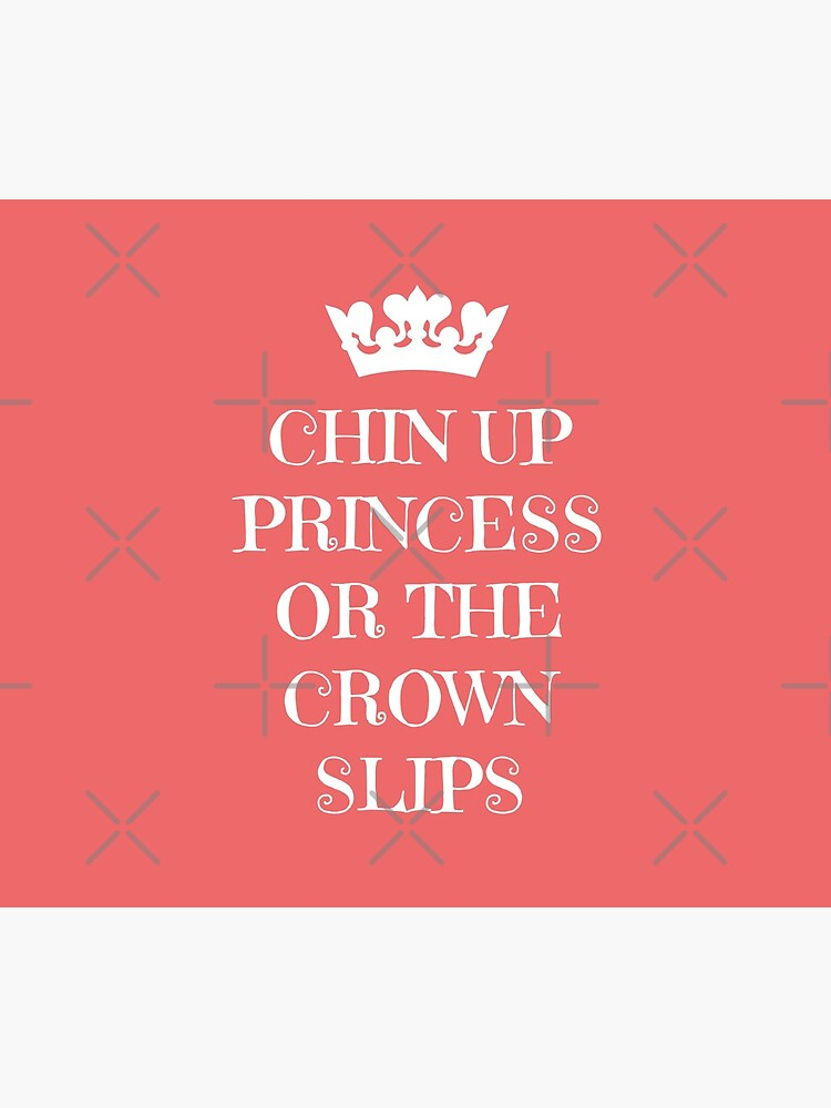 Chin Up Princess Or The Crown Slips by coolfuntees