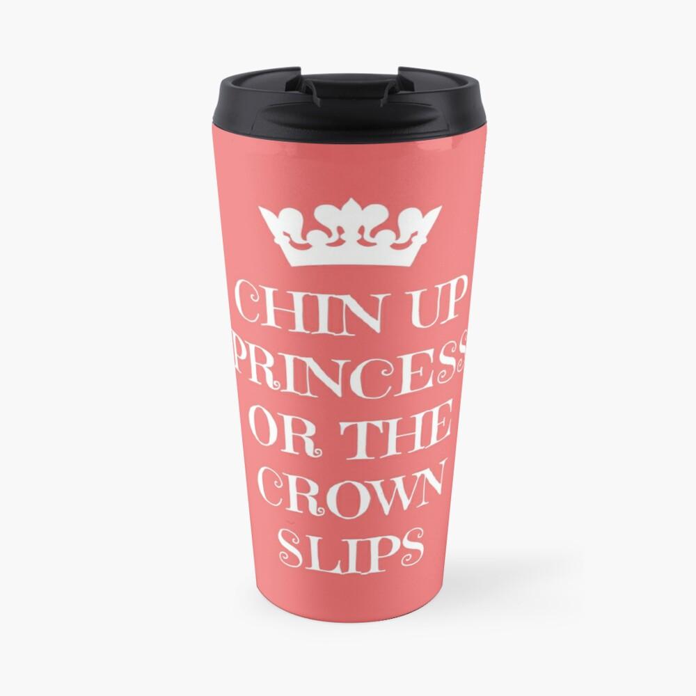 Chin Up Princess Or The Crown Slips Travel Mug