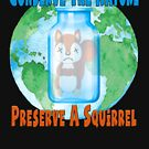 Conserve the Nature - Preserve a Squirrel! by Andy Renard