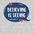 Believing is Seeing, just sayin' by LightHeirArt