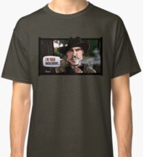 I'm Your Huckleberry (Tombstone) Classic T-Shirt