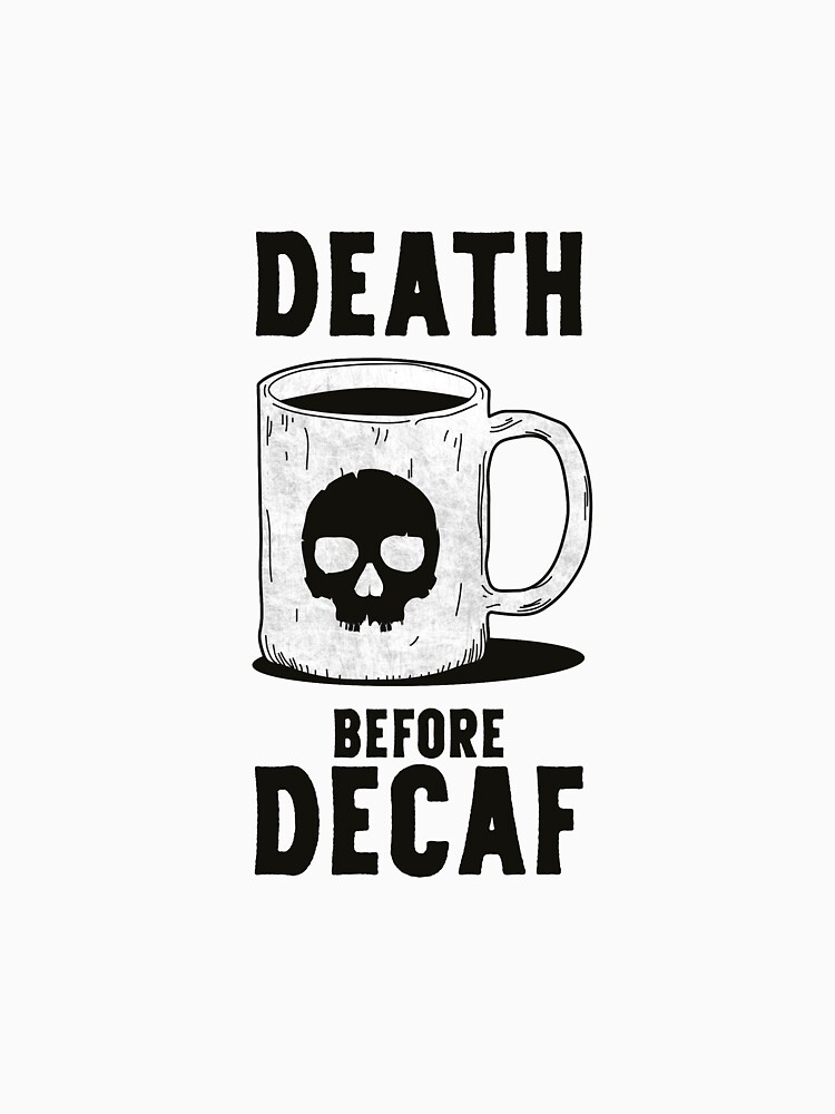 Death Before Decaf by johnnyhh
