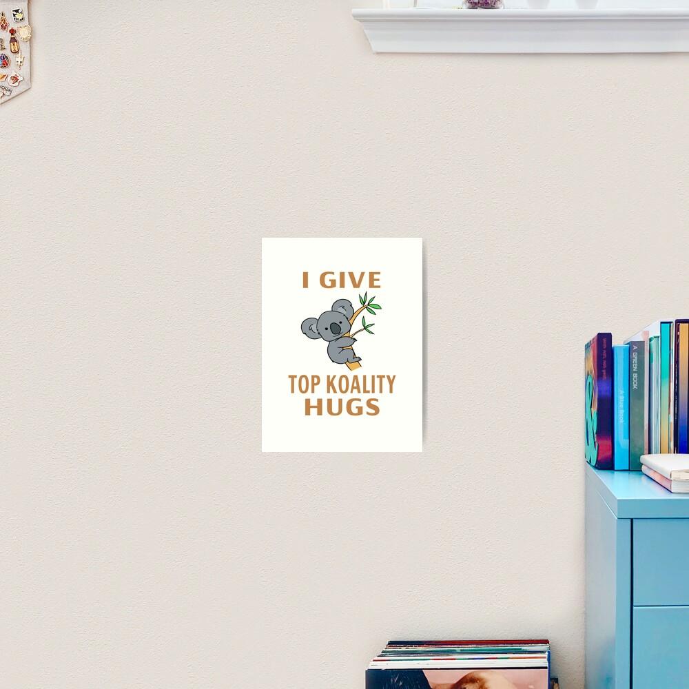I Give Top Koality Hugs Art Print