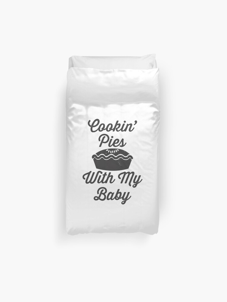 Cookin' Pies With My Baby | Fetty Wap Trap Queen Shirt! | Duvet Cover
