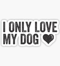 I Only Love My Dog | Animal Lover Dog Owner Vegetarian Funny Quote Shirt! Sticker