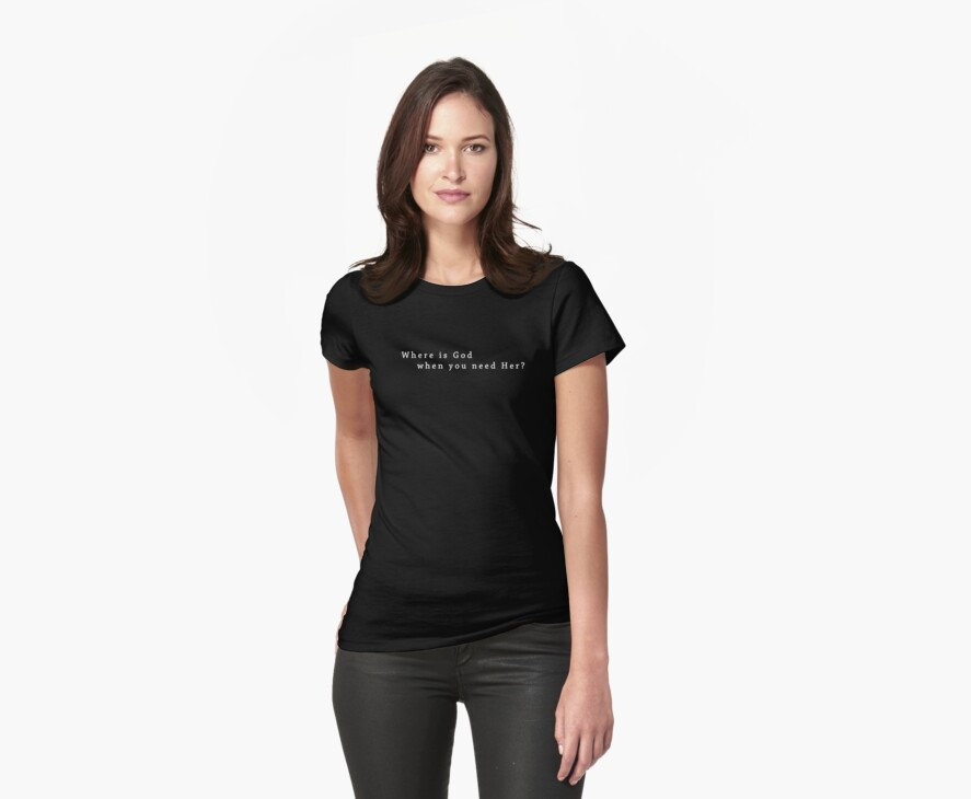 Where is God when you need Her? (Tee) by Colleen Milburn