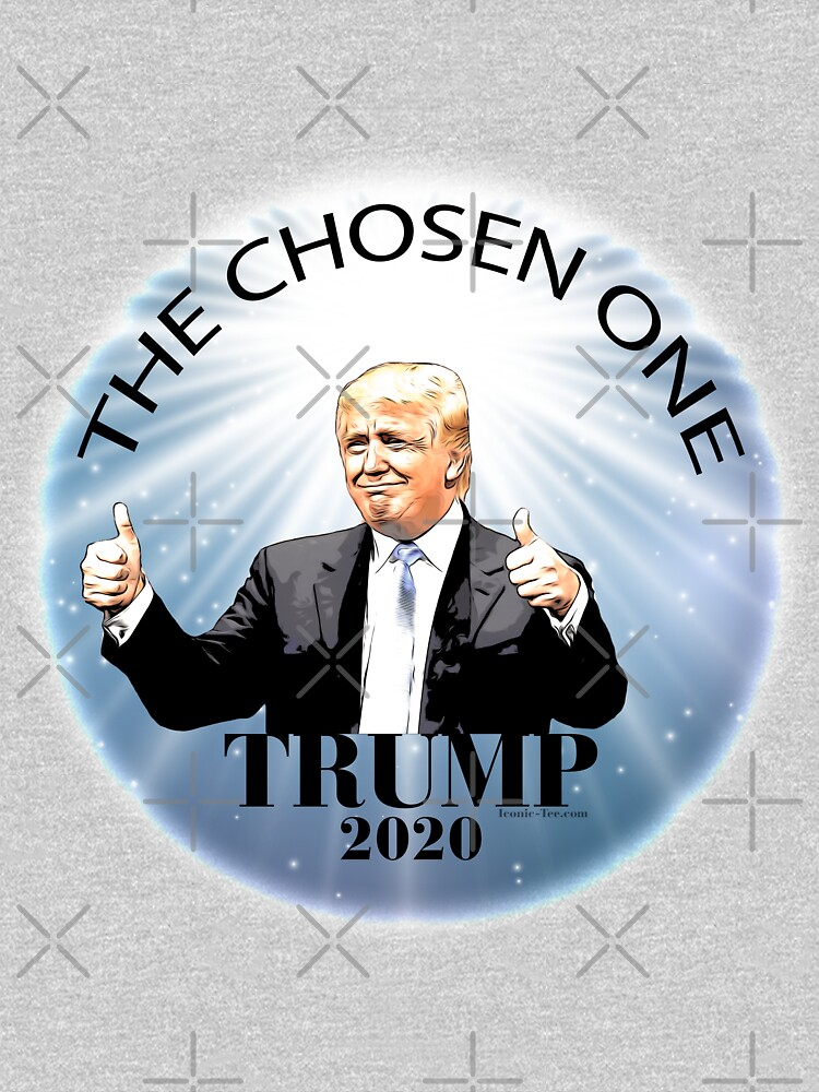 Trump 2020 The Chosen One by IconicTee