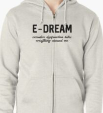E-DREAM: executive dysfunction rules everything around me Zipped Hoodie