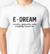 E-DREAM: executive dysfunction rules everything around me Slim Fit T-Shirt