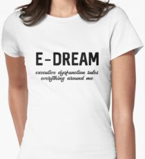 E-DREAM: executive dysfunction rules everything around me Fitted T-Shirt