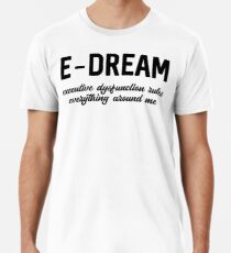 E-DREAM: executive dysfunction rules everything around me Premium T-Shirt