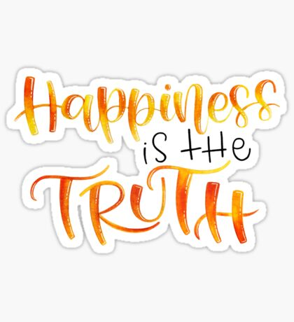 Happiness is the Truth - Positive Quote Sticker