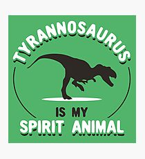 Tyrannosaurus Is My Spirit Animal Photographic Print