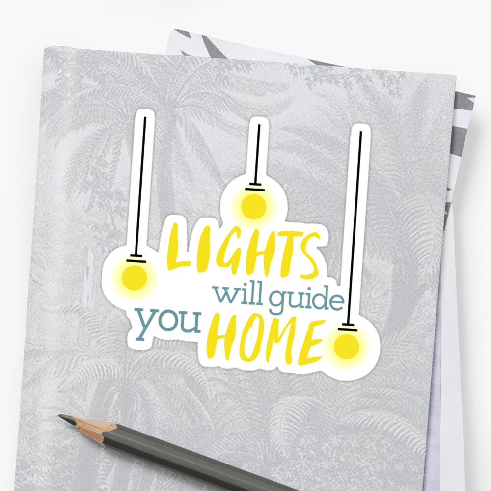 LIGHTS WILL GUIDE YOU HOME\