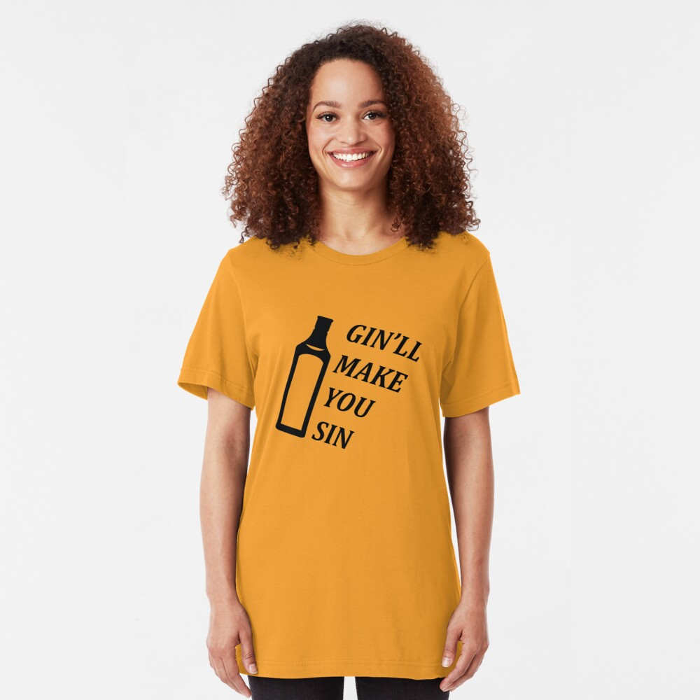 Gin'll Make You Sin Slim Fit T-Shirt