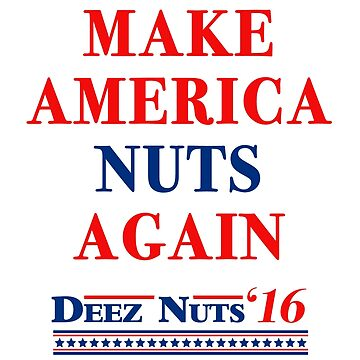 Make America Nuts Again - Deez Nuts 2016 T-Shirt by Tabner