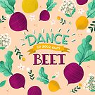 Dance to Your Own Beet by Heather Rosas