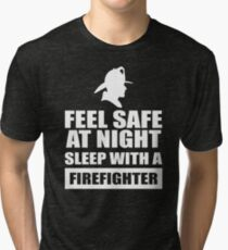 Feel Safe At Night Sleep With A Fire fighter Tri-blend T-Shirt