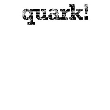 quark! by kipstewart