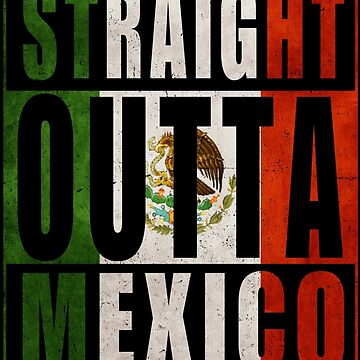 Straight Outta Mexico by Manoly