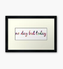 No Day But Today Framed Print