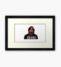 """Michael Kelso """"BURN!"""" Framed Print"""