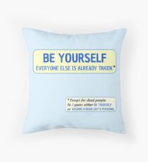 Be Yourself… (or assume a dead guy's persona) Throw Pillow