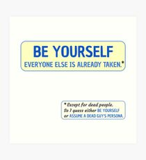 Be Yourself… (or assume a dead guy's persona) Art Print
