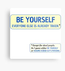 Be Yourself… (or assume a dead guy's persona) Metal Print