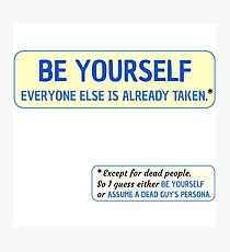 Be Yourself… (or assume a dead guy's persona) Photographic Print