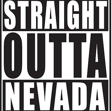 Straight Outta Nevada by straightoutta