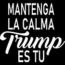 Keep Calm Trump is your President in spanish by digitalmonkeytx