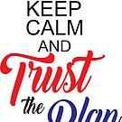 Keep Calm and Trust the Plan by digitalmonkeytx