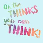 Oh, The Thinks You Can Think! by Theatre Thoughts