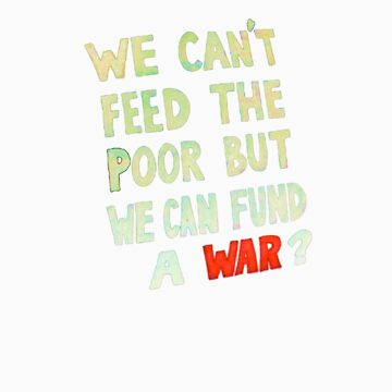 We can't feed the Poor but we Can Fund A War (light text) by davesag