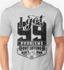 I Got 99 Problems But Lifting Ain't One Gym Fitness Unisex T-Shirt