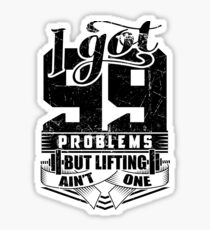 I Got 99 Problems But Lifting Ain't One Gym Fitness Sticker