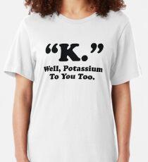 Potassium To You Too Slim Fit T-Shirt