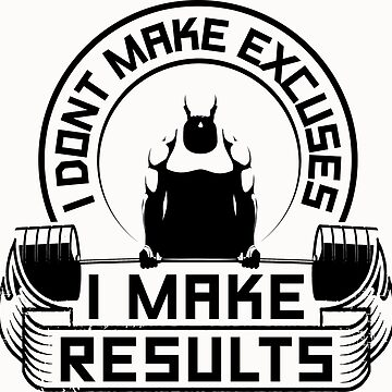 I Don't Make Excuses I Make Results Gym Fitness by NibiruHybrid