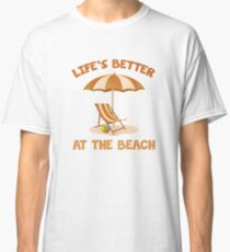 Life's Better At The Beach Classic T-Shirt