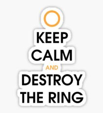 Keep calm and destroy the ring Sticker