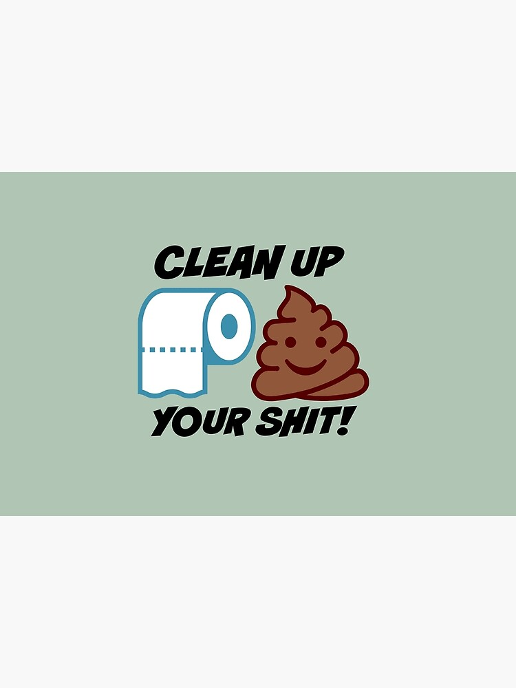 Clean up Your Shit by Slinky-Reebs