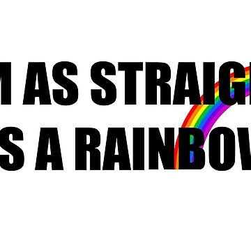 I'm as straight as a rainbow by sandraklasson