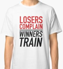 Losers Complain Winners Train Classic T-Shirt