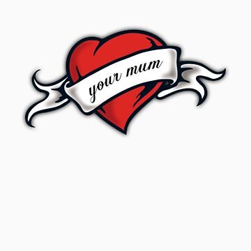 I Love Your Mum by rosyTown