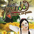 Friends Make It All Possible by dovey1968