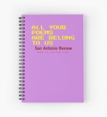 All Your Poems Are Belong to Us - San Antonio Review Spiral Notebook