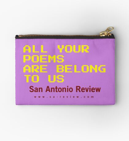 All Your Poems Are Belong to Us - San Antonio Review Zipper Pouch